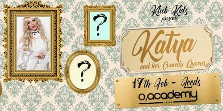 Klub Kids Leeds presents KATYA & THE COMEDY QUEENS (ages 16+) tickets