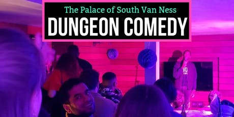 Dungeon Comedy at the Palace of S Van Ness! tickets