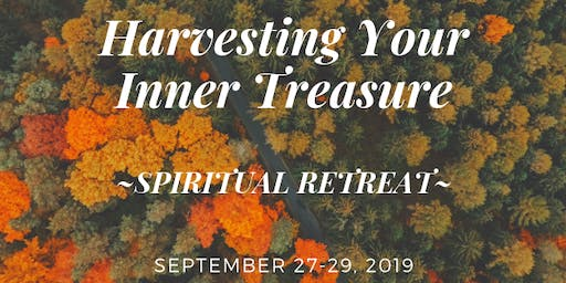 Harvesting Your Inner Treasure ~ Spiritual Retreat