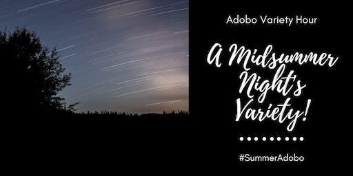 Adobo Variety Hour: A Midsummer Night's Variety!