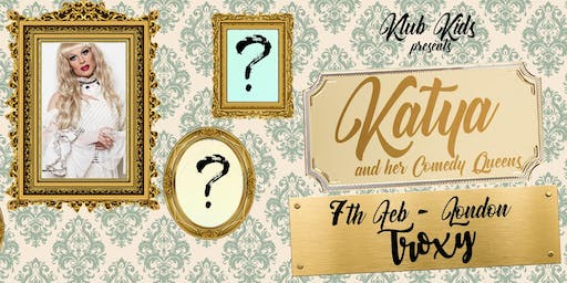 Klub Kids London presents  KATYA & THE COMEDY QUEENS (ages 16+)