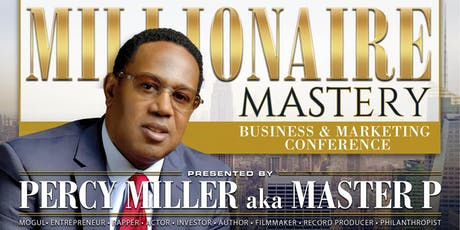 MILLIONAIRE MASTERY  BUSINESS & MARKETING CONFERENCE PRESENTED BY MASTER P Tickets