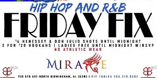 FIX FRIDAYS. R&B + Hip Hop NoTrapMusic @MirageBham