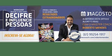 [BRASÍLIA/DF] [WORKSHOP] DECIFRE E INFLUENCIE PESSOAS P/ ALTA PERFORMANCE 31/08/2019 ingressos