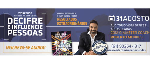 [BRASÍLIA/DF] [WORKSHOP] DECIFRE E INFLUENCIE PESSOAS P/ ALTA PERFORMANCE 31/08/2019