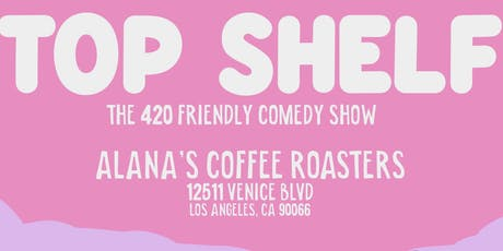 Top Shelf - The 420 Friendly Comedy Show tickets
