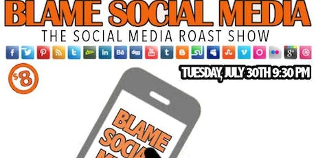 BLAME SOCIAL MEDIA: COMEDY/ROAST SHOW! tickets