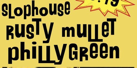 PhillyGreen / Rusty Mullet / Slophouse / Rubber tickets