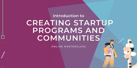 Introduction to Creating Startup Programs and Communities – 3 Hour Masterclass tickets
