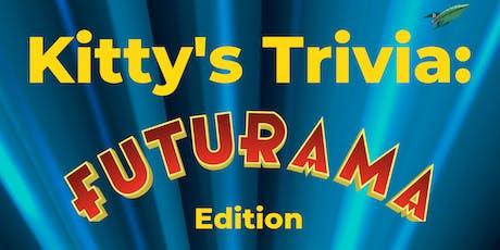 Kitty's Trivia: Futurama Edition tickets