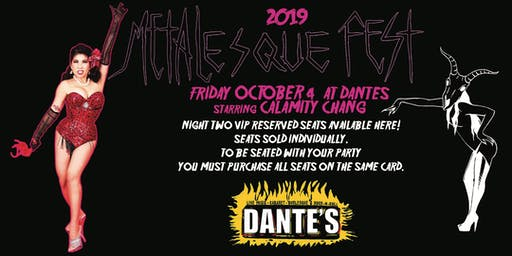NIGHT TWO VIP SINGLE SEAT (Dantes Oct 4 starring Calamity Chang) Metalesque Fest 2019