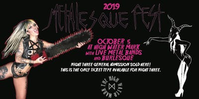 NIGHT THREE General Admission (Oct 5 High Water Mark) Metalesque Fest 2019