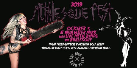 NIGHT THREE General Admission (Oct 5 High Water Mark) Metalesque Fest 2019 tickets