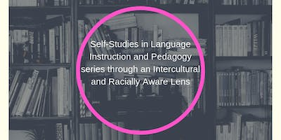 Self-Studies in Language Instruction and Pedagogy series through an Intercultural and Racially Aware Lens