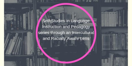 Self-Studies in Language Instruction and Pedagogy series through an Intercultural and Racially Aware Lens tickets