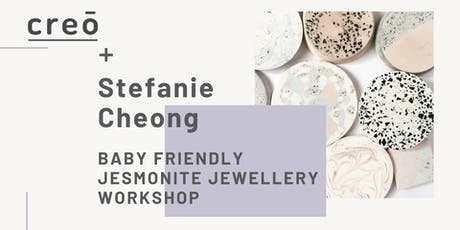 creō & Stefanie Cheong -  Baby Friendly Jesmonite Jewellery Workshop tickets