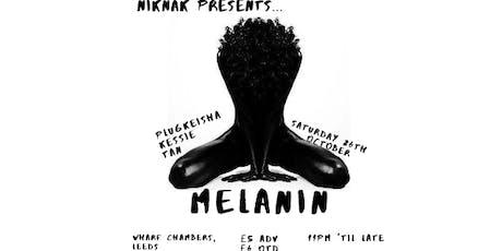 NikNak Presents... Melanin - Sat 26th October - Wharf Chambers tickets