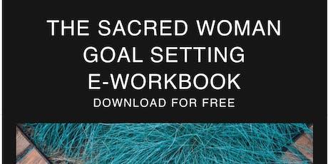 The Sacred Woman-Goal Setting Free E-Workbook tickets