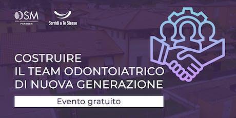 Costruire il Team Odontoiatrico di Nuova Generazione - Evento Informativo biglietti