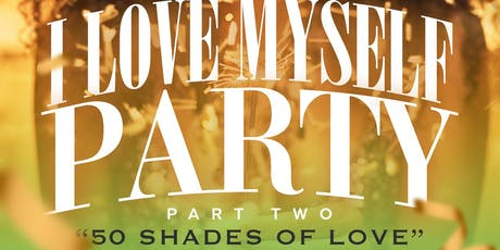 I Love Myself Party Pt. 2 - 50 Shades of Love tickets