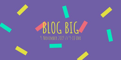 Blog Big 2019 – die Bloggerkonferenz in München