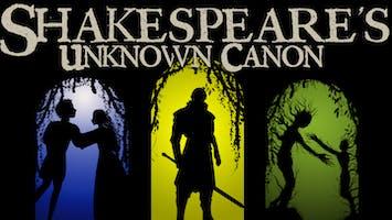 """Shakespeare's Unknown Canon"""