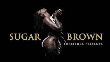 "Sugar Brown Burlesque: ""Bad & Bougie Comedy"""