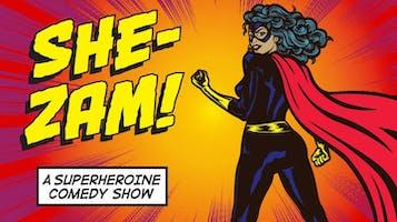 """""""SHE-ZAM"""": A Superheroine Comedy"""
