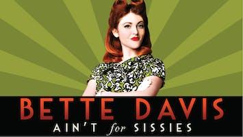 """""""Bette Davis Ain't For Sissies"""""""