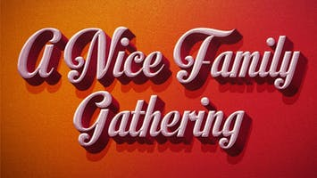 """A Nice Family Gathering"""