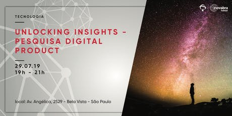 Unlocking Insights - Pesquisa Digital Product ingressos