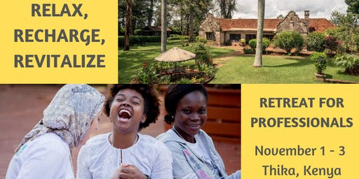RELAX, RECHARGE, AND REVITALIZE RETREAT FOR PROFESSIONALS (Nairobi, Kenya)
