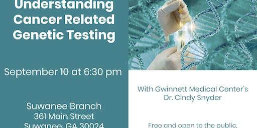 Understanding Cancer Related Genetics Testing