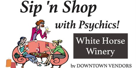 Girls Night Out - Sip N Shop with Psychics at White Horse Winery by DOWNTOWN VENDORS tickets