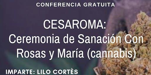 Conferencia Gratuita CESAROMA: Ceremonia de Sanación con rosas y Maria (cannabis)