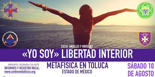 YO SOY LIBERTAD INTERIOR:  Metafísica en Toluca