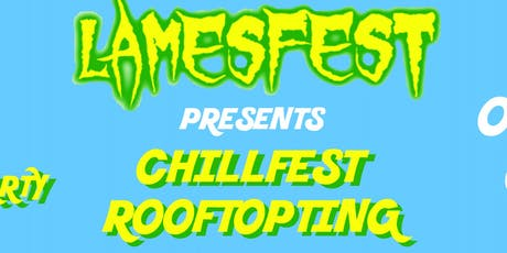 LAMESFEST PRESENTS: CHILLFEST ROOFTOPTING tickets