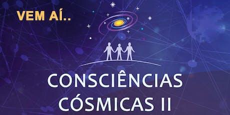 Consciências Cósmicas II ingressos