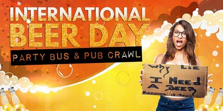 INTERNATIONAL BEER DAY PARTY BUS & PUB CRAWL tickets