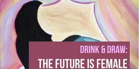 Drink & Draw: The Future Is Female tickets