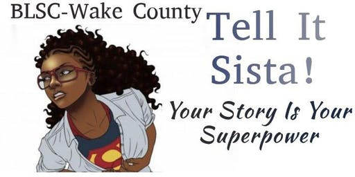 BLSC-Wake County: Tell It Sista! Your Story is Your Superpower