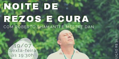 Noite de Rezos e Cura - Com Roberto Shamanti