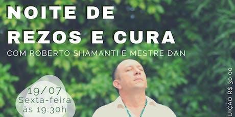 Noite de Rezos e Cura - Com Roberto Shamanti ingressos
