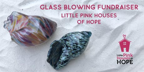 Glass Blowing Fundraiser – Little Pink Houses of Hope - Sea Shells tickets