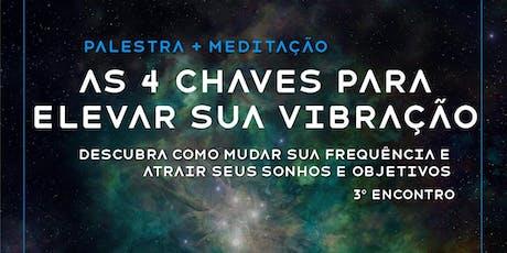 Palestra+Meditação: As 4 Chaves para Elevar sua Vibração ingressos