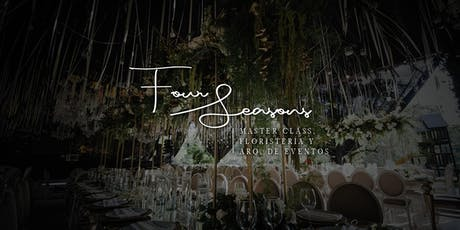Four Seasons - Master Class, Floristería y Arquitectura de Eventos tickets