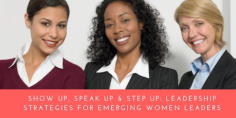 Show Up, Speak Up and Step Up: Leadership Strategies for Emerging Women Leaders™ tickets