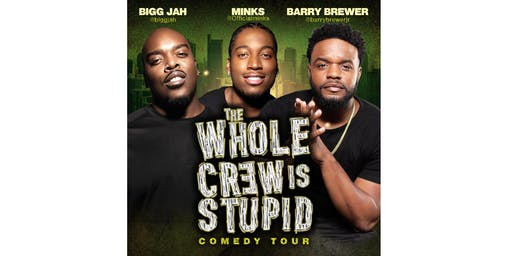 The Whole Crew Is Stupid Comedy Tour (Houston)