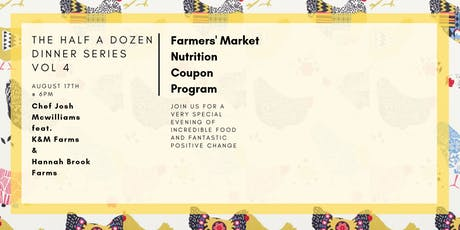 The Half A Dozen Dinner Series Vol 4 Farmers' Market Nutrition Coupon Program  tickets