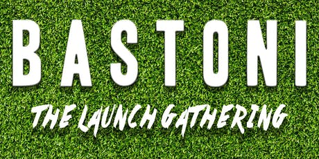 BASTONI: THE LAUNCH GATHERING tickets